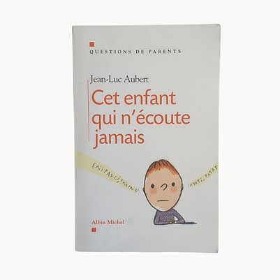 Livre Cet enfant qui n'écoute jamais - Jean-Luc Aubert